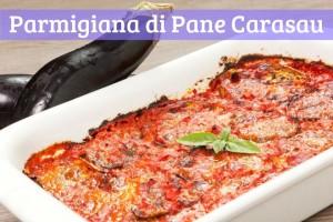 Parmigiana di melanzane e Pane Carasau