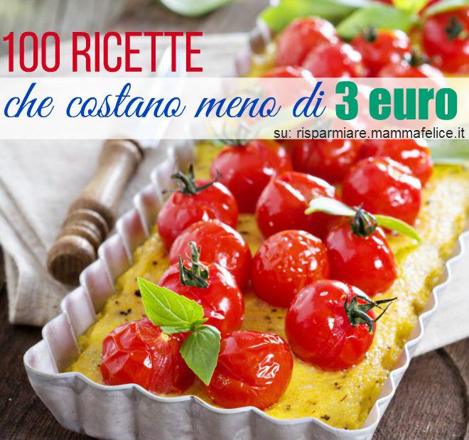 100 ricette che costano meno di 3 euro | Risparmiare di Mammafelice